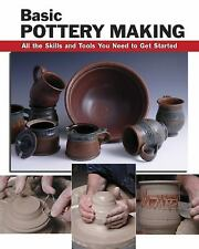 Basic Pottery Making: All the Skills and Tools You Need to Get Started (How To