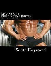 Mass Muscle Building in Minutes by Scott Hayward (2013, Paperback)