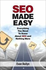 SEO Made Easy : Everything You Need to Know about SEO and Nothing More by...