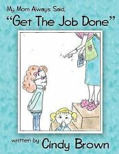 """My Mom Always Said, """"Get The Job Done"""""""