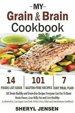 My Grain and Brain Cookbook : 101 Brain Healthy and Grain-Free Recipes...