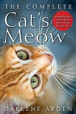 The Complete Cat's Meow : Everything You Need to Know about Caring for Your...