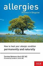 Allergies Disease in Disguise : How to Heal Your Allergic Condition...