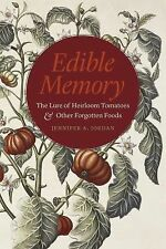 Edible Memory : The Lure of Heirloom Tomatoes and Other Forgotten Foods by...