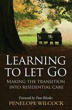 Learning to Let Go: Making the Transition Into Residential Care, Wilcock, Penelo
