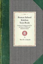 Boston School Kitchen Text-Book: Lessons in Cooking for the Use of Classes in Pu
