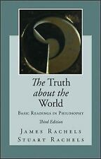 The Truth about the World: Basic Readings in Philosophy by James Rachels and...