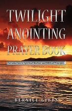 Twilight Anointing Prayer Book : Introduction to Spiritual Warfare and...