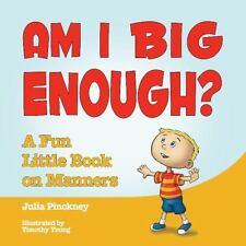 Am I Big Enough? : A Fun Little Book on Manners by Julia Pinckney (2016,...