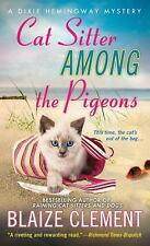 Cat Sitter Among the Pigeons: A Dixie Hemingway Mystery Dixie Hemingway Mysteri
