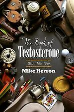 The Book of Testosterone : Stuff Men Say by Mike Herron (2013, Paperback)