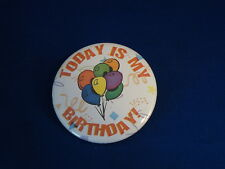 """""""TODAY IS MY BIRTHDAY!""""  BUTTON  pin pinback 2 1/4"""" badge NEW! large  BIG  B'DAY"""