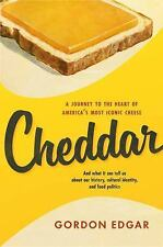 Cheddar : A Journey to the Heart of America's Most Iconic Cheese by Gordon...
