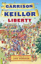 Liberty: A Novel of Lake Wobegon (Lake Wobegon Series), Garrison Keillor