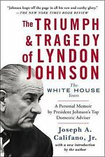 The Triumph & Tragedy of Lyndon Johnson: The White House Years by Califano Jr.,