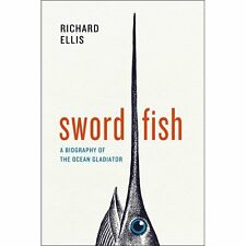 Swordfish: A Biography of the Ocean Gladiator-ExLibrary