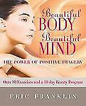 Beautiful Body, Beautiful Mind: The Power of Positive Imagery: Over 80 Exercises