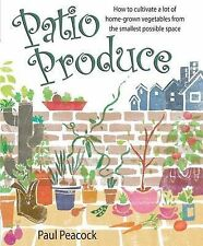 Patio Produce: How to Cultivate a Lot of Home-grown Vegetables from the Smallest