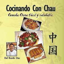 Cocinando con Chau : Cocinando Comidas China sin Barreras by Ricardo Chau...