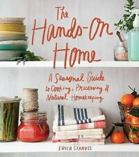 The Hands-On Home : A Seasonal Guide to Cooking, Preserving and Natural...