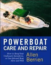Powerboat Care and Repair : How to Keep Your Outboard, Sterndrive, or Gas-Inboa