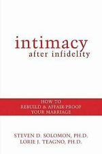 Intimacy after Infidelity : How to Rebuild and Affair-Proof Your Marriage by...