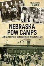 Nebraska Pow Camps : A History of Wwii Prisoners in the Heartland by Melissa ...