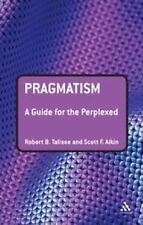 Guides for the Perplexed: Pragmatism by Scott F. Aikin, Robert B. Talisse and...