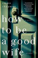 Emma Chapman - How To Be A Good Wife (2014) - Used - Trade Paper (Paperback
