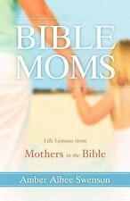 Bible Moms: Life lessons from Mothers in the Bible