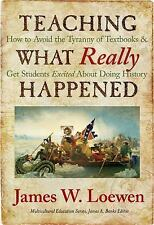 Teaching What Really Happened : How to Avoid the Tyranny of Textbooks and Get...