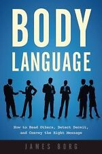 Body Language : How to Read Others, Detect Deceit, and Convey the Right...