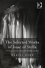 The Selected Works of Isaac of Stella : A Cistercian Voice from the Twelfth...
