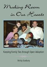 Making Room in Our Hearts : Keeping Family Ties Through Open Adoption by...