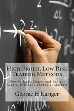 High Profit, Low Risk Trading Methods : How to Make Money and Protect Assets...