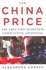 The China Price : The True Cost of Chinese Competitive Advantage by Alexandra Ha