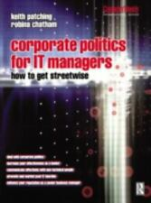 Corporate Politics for IT Managers : How to Get Streetwise by Robina Chatham...