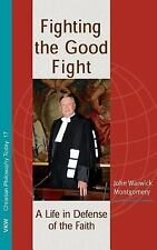 Fighting the Good Fight by John Warwick Montgomery (2016, Hardcover)