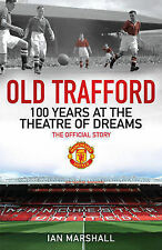 Old Trafford: 100 Years at the Home of Manchester United: The Official Story...