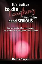 It's better to die laughing than to be dead serious: How to be the life of the p