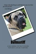 Bullmastiff : A Dog Journal for You to Record Your Dog's Life As It Happens!...