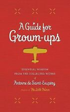 A Guide for Grown-ups: Essential Wisdom from the Collected Works of Antoine...
