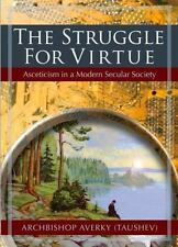 The Struggle for Virtue : Asceticism in a Modern Secular Society by...