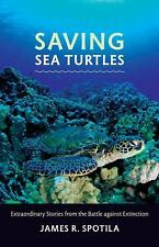 Saving Sea Turtles : Extraordinary Stories from the Battle Against Extinction...