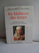 Les malheurs des temps - Histoire des fléaux et des calamités en France .