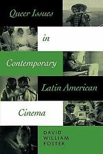 Queer Issues in Contemporary Latin American Cinema by David William Foster...