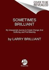 Sometimes Brilliant: The Impossible Adventure of a Spiritual Seeker and Visionar