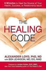 The Healing Code: 6 Minutes to Heal the Source of Your Health, Success, or...