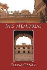 MIS Memorias by Felisa Gamez (2015, Paperback)