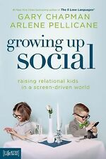 Growing Up Social: Raising Relational Kids in a Screen-Driven World by Chapman,